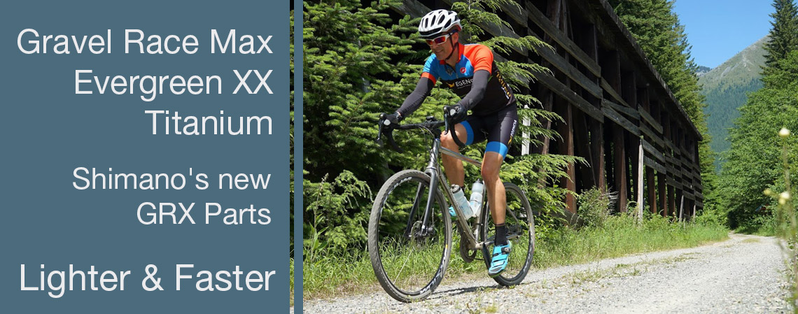 Gravel Race Max - Evergreen XX Titanium, featuring Shimano's new GRX Gravel Parts Kit. Lighter & Faster